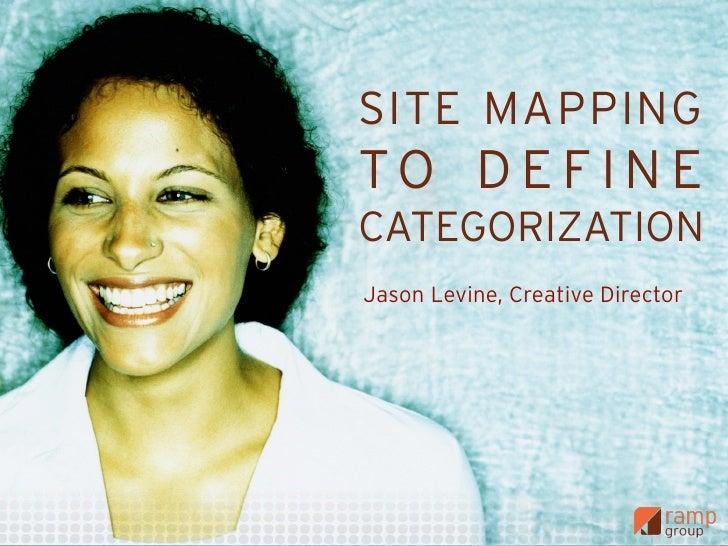 SITE MAPPINGTO DEFINECATEGORIZATIONJason Levine, Creative Director