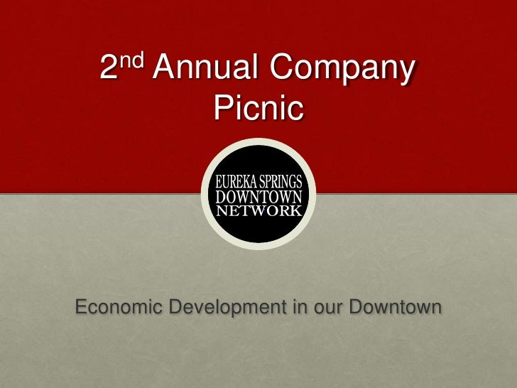2nd Annual Company Picnic<br />Economic Development in our Downtown<br />