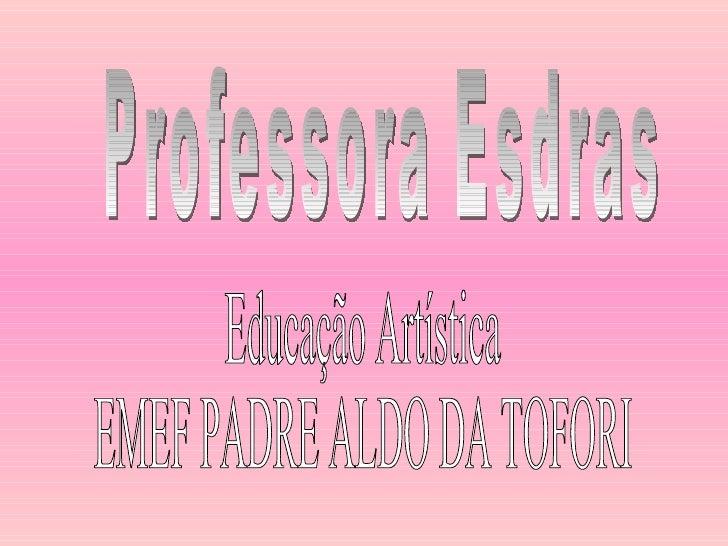 Professora Esdras Educação Artística EMEF PADRE ALDO DA TOFORI