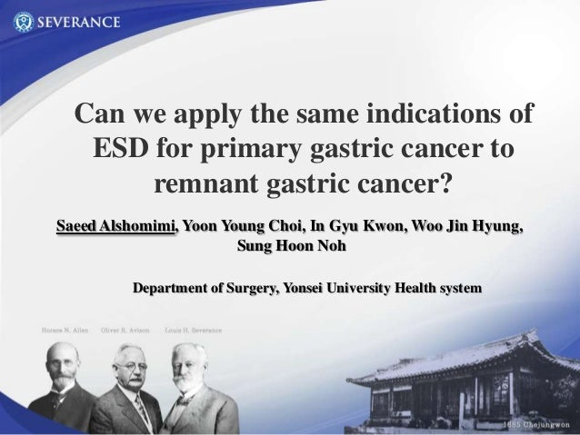 Can we apply the same indications ofESD for primary gastric cancer toremnant gastric cancer?Saeed Alshomimi, Yoon Young Ch...