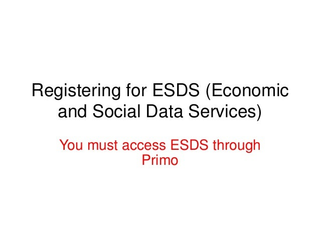 Registering for ESDS (Economic  and Social Data Services)   You must access ESDS through               Primo