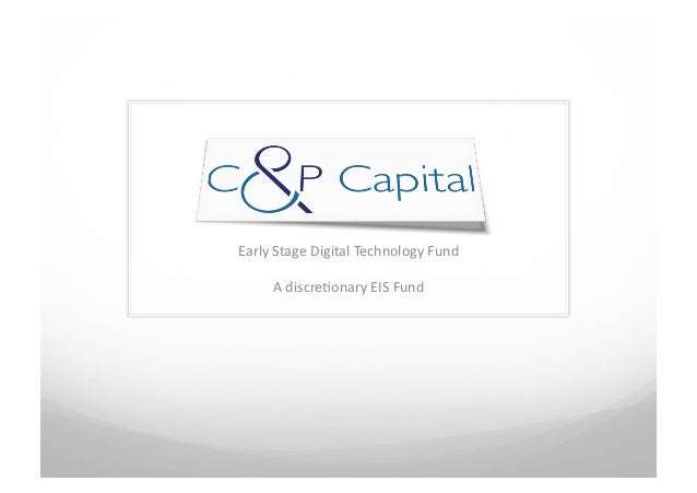 Early	  Stage	  Digital	  Technology	  Fund	         A	  discre7onary	  EIS	  Fund