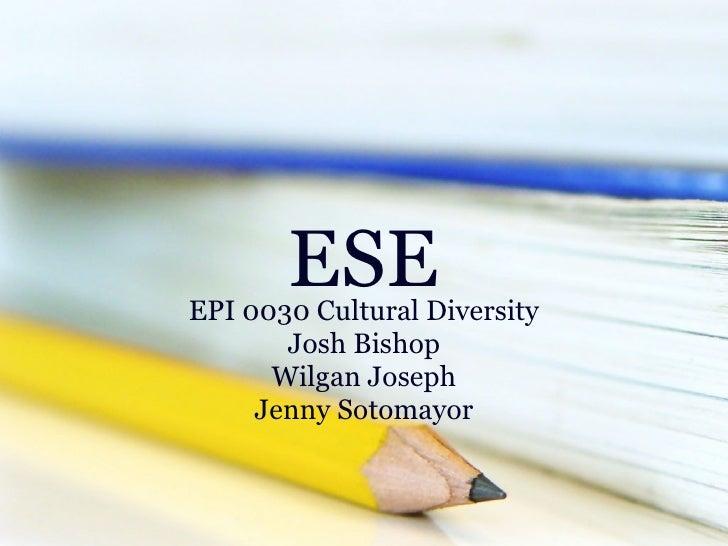 ESE EPI 0030 Cultural Diversity Josh Bishop Wilgan Joseph Jenny Sotomayor