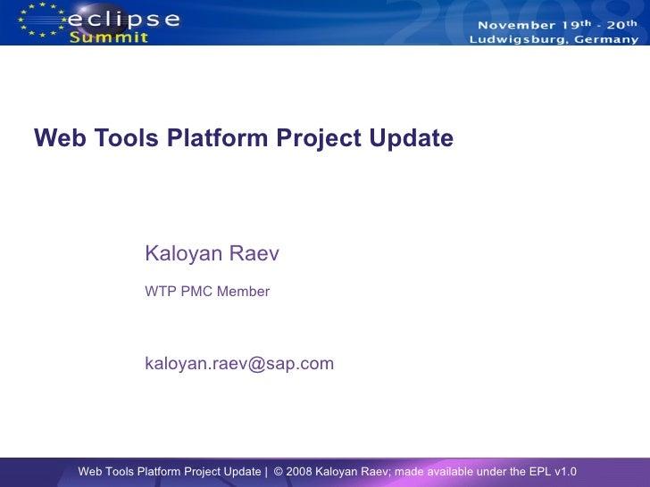 Web Tools Platform Project Update Kaloyan Raev WTP PMC Member [email_address]