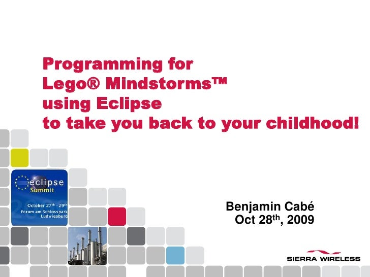 Programming forLego® Mindstorms™using Eclipseto take you back to your childhood!<br />Benjamin CabéOct 28th, 2009<br />