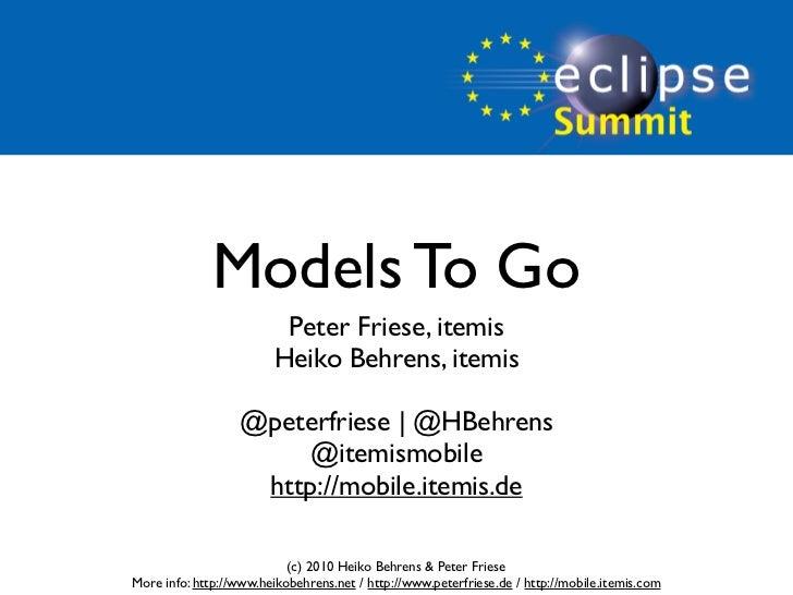 Models To Go                          Peter Friese, itemis                         Heiko Behrens, itemis                  ...