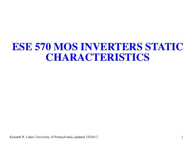 ESE 570 MOS INVERTERS STATIC       CHARACTERISTICSKenneth R. Laker, University of Pennsylvania, updated 13Feb12   1