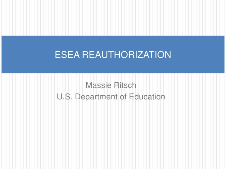 Massie Ritsch<br />U.S. Department of Education<br />ESEA REAUTHORIZATION<br />