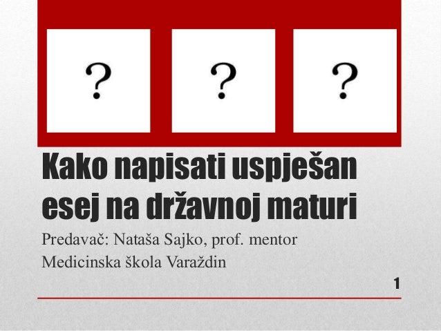 Kako napisati uspješan esej na državnoj maturi Predavač: Nataša Sajko, prof. mentor Medicinska škola Varaždin 1