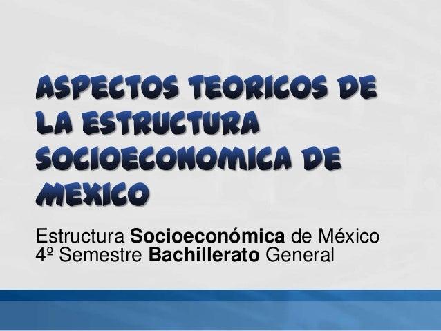 Estructura Socioeconómica de México 4º Semestre Bachillerato General