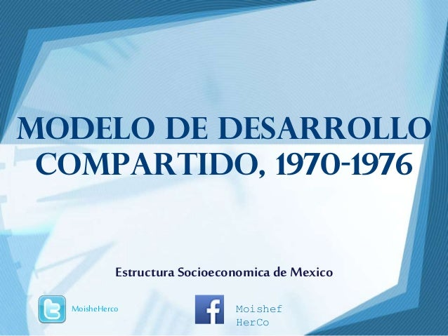 Modelo de desarrollo compartido, 1970-1976 Estructura Socioeconomica de Mexico MoisheHerco Moishef HerCo
