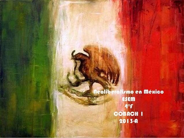Neoliberalismo en MéxicoESEM4°FCOBACH 12013-A