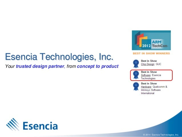 © 2014 Esencia Technologies, Inc. Esencia Technologies, Inc. Your trusted design partner, from concept to product
