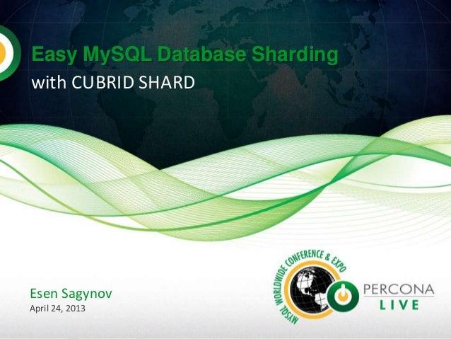 Easy MySQL Database Shardingwith CUBRID SHARDEsen SagynovApril 24, 2013