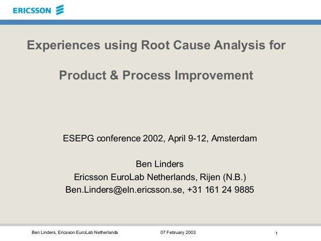 Ben Linders, Ericsson EuroLab Netherlands 07 February 2003 1 Experiences using Root Cause Analysis for Product & Process I...
