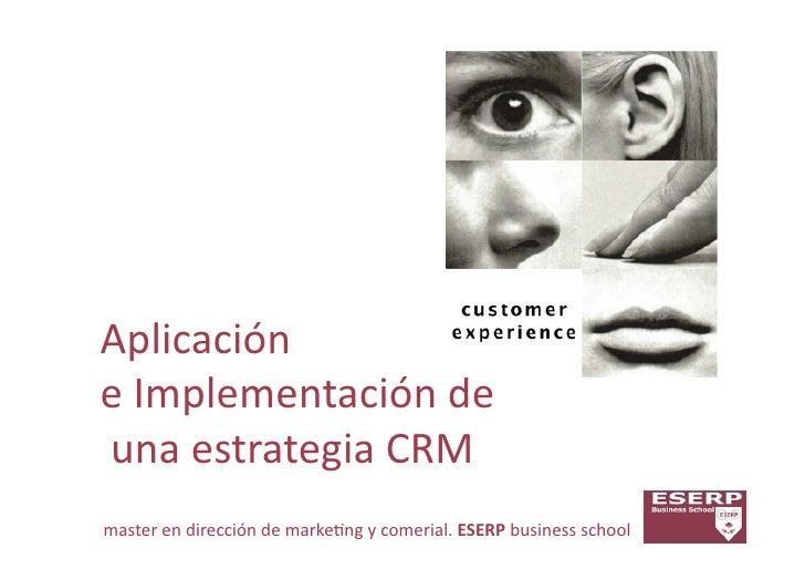 Aplicación  e Implementación de  una estrategia CRM master en dirección de marke7ng y comeri...