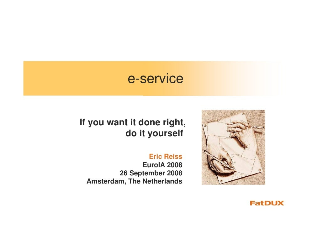 e-service   If you want it done right,           do it yourself                   Eric Reiss                 EuroIA 2008  ...