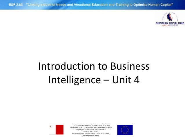 Introduction to Business  Intelligence – Unit 4        Operational Programme II – Cohesion Policy 2007-2013      Empowerin...