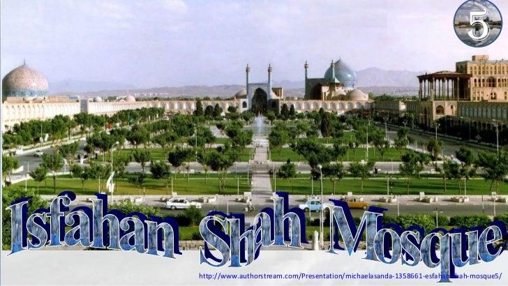 5http://www.authorstream.com/Presentation/michaelasanda-1358661-esfahan-shah-mosque5/