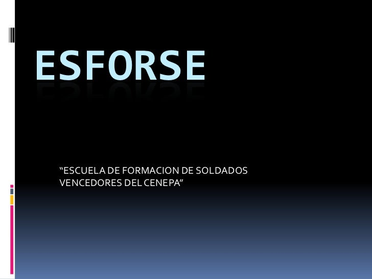 """ESFORSE """"ESCUELA DE FORMACION DE SOLDADOS VENCEDORES DEL CENEPA"""""""