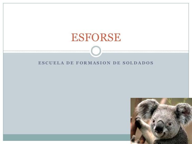 ESFORSEESCUELA DE FORMASION DE SOLDADOS