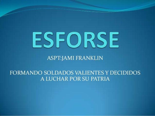 ASPT:JAMI FRANKLIN FORMANDO SOLDADOS VALIENTES Y DECIDIDOS A LUCHAR POR SU PATRIA