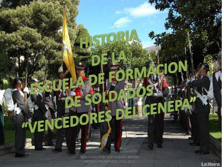 """HISTORIA <br />DE LA<br />ESCUELA DE FORMACION DE SOLDADOS<br />""""VENCEDORES DEL CENEPA""""<br />REALIZADO POR: ASPT.A SLDO. R..."""