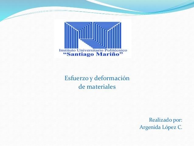 Esfuerzo y deformación  de materiales  Realizado por:  Argenida López C.