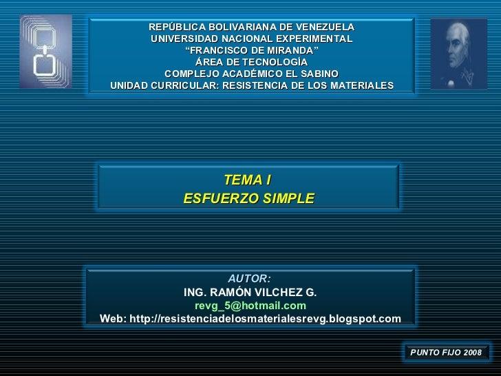 AUTOR:  ING. RAMÓN VILCHEZ G. [email_address] Web: http://resistenciadelosmaterialesrevg.blogspot.com TEMA I  ESFUERZO SI...