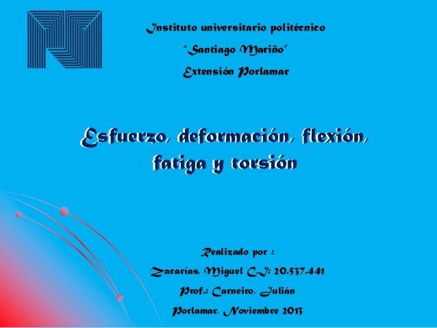 """Instituto universitario politécnico """"Santiago Mariño"""" Extensión Porlamar  Esfuerzo, deformación, flexión, fatiga y torsión..."""