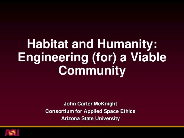 Habitat and Humanity:Engineering (for) a Viable      Community​          John Carter McKnight    Consortium for Applied Sp...