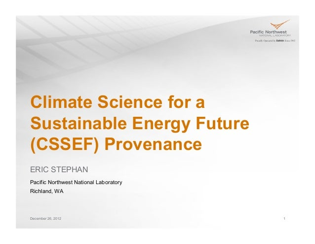 Climate Science for aSustainable Energy Future(CSSEF) ProvenanceERIC STEPHANPacific Northwest National LaboratoryRichland,...