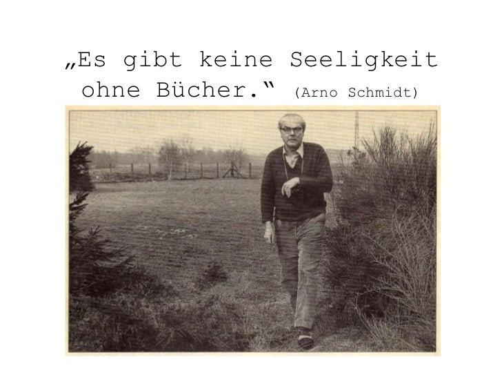 """""""Es gibt keine Seeligkeit ohne Bücher."""" (Arno Schmidt)"""