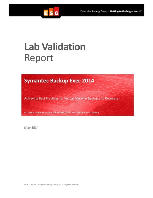 ESG Lab Validation Report: Achieving Best Practices for Virtual Machine Backup & Recovery with Symantec Backup Exec 2014