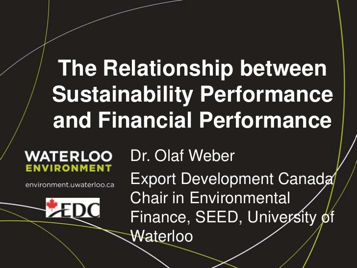 The Relationship between Sustainability Performance and Financial Performance<br />Dr. Olaf Weber<br />Export Development ...