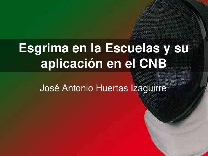 Esgrima en la Escuelas y su aplicación en el CNB<br />José Antonio Huertas Izaguirre<br />