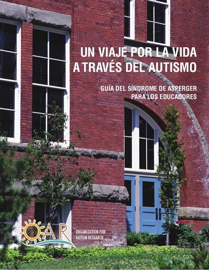 Un viaje por la vidaa través del autismo             Guía del síndrome de Asperger                       para los educador...