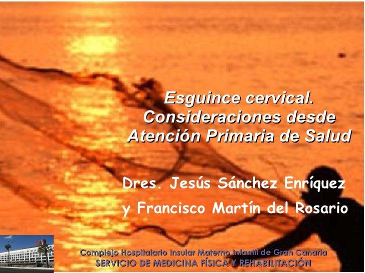Esguince cervical. Consideraciones desde Atención Primaria de Salud Dres. Jesús Sánchez Enríquez  y Francisco Martín del R...