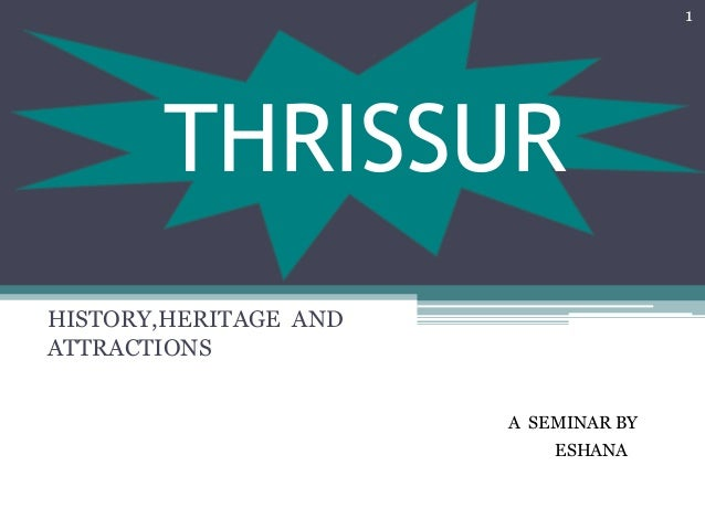 THRISSUR HISTORY,HERITAGE AND ATTRACTIONS A SEMINAR BY ESHANA 1