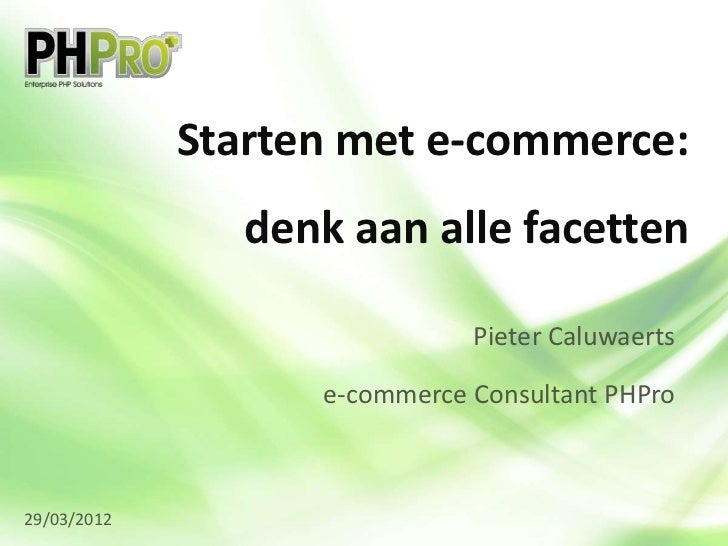 Starten met e-commerce:                denk aan alle facetten                              Pieter Caluwaerts              ...