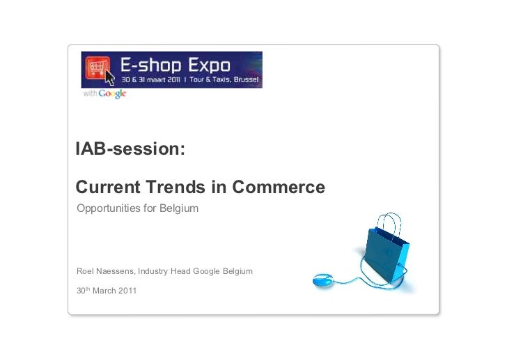IAB-session:Current Trends in CommerceOpportunities for BelgiumRoel Naessens, Industry Head Google Belgium30th March 2011
