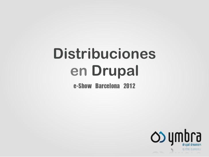 Distribuciones  en Drupal  e-Show Barcelona 2012