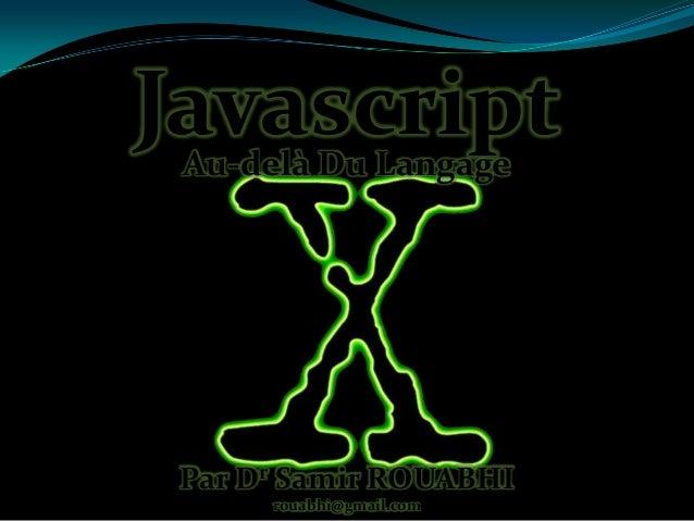 Javascript Au-delà Du Langage  Par Dr Samir ROUABHI rouabhi@gmail.com