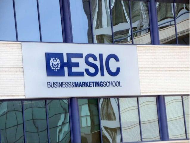 ESIC como Institución • Fundado en 1965. • Primer Centro de Estudios Superiores de Marketing en España • En España hay 300...