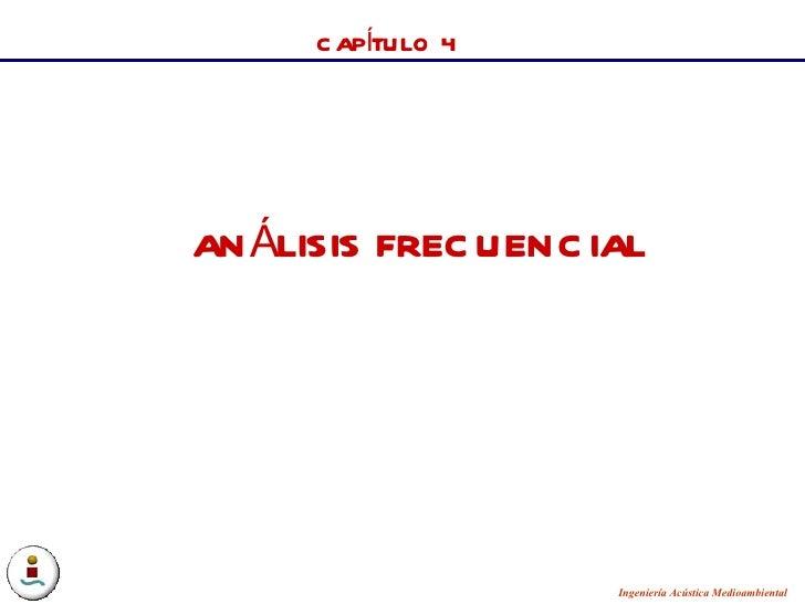 CAPÍTULO 4 ANÁLISIS FRECUENCIAL