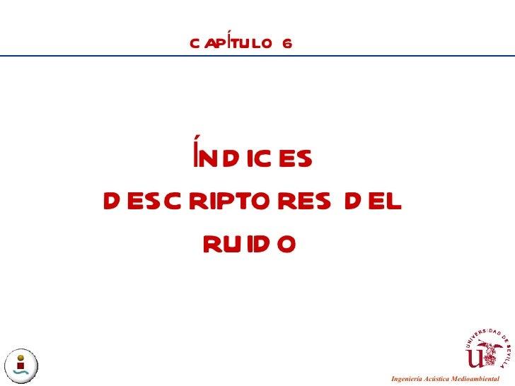 CAPÍTULO 6 ÍNDICES DESCRIPTORES DEL RUIDO