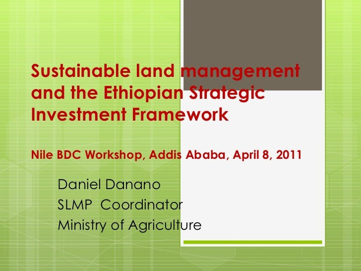 Sustainable land management and the Ethiopian Strategic Investment Framework  Nile BDC Workshop, Addis Ababa, April 8, 201...