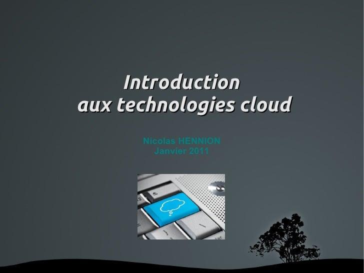 Introduction    aux technologies cloud          Nicolas HENNION            Janvier 2011