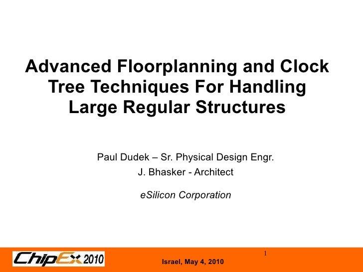 Advanced Floorplanning and Clock Tree Techniques For Handling Large Regular Structures Paul Dudek – Sr. Physical Design En...