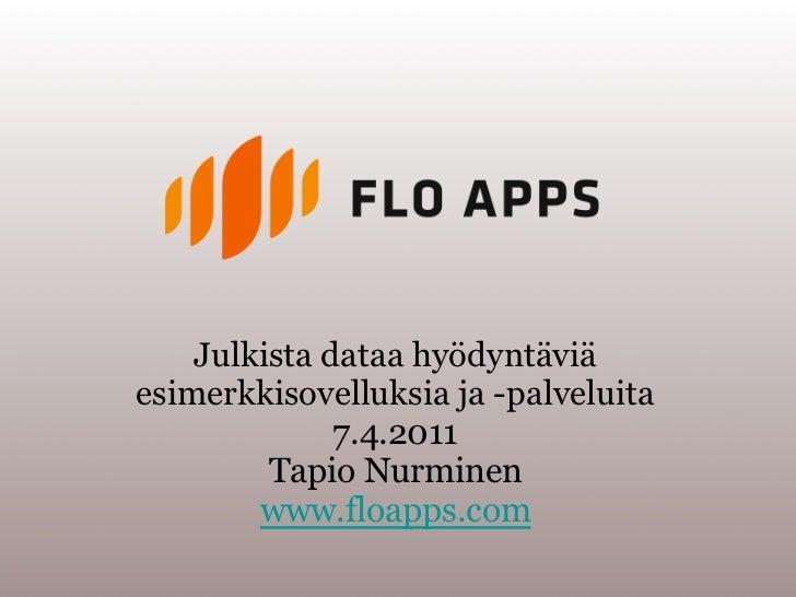 Julkista dataa hyödyntäviäesimerkkisovelluksia ja -palveluita              7.4.2011         Tapio Nurminen        www.floa...